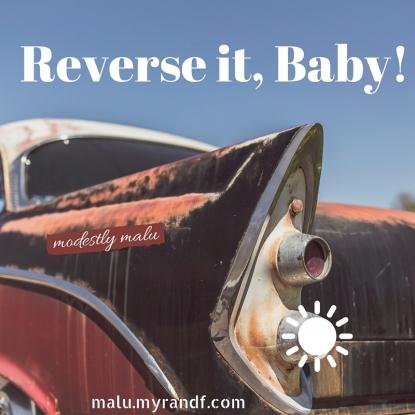 Reverse it baby